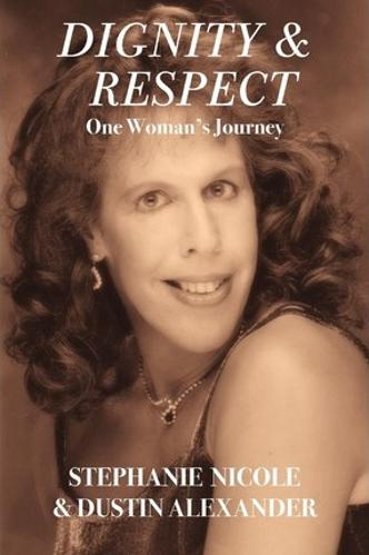 Dignity & Respect - One Woman's Journey by Stephanie Nicole & Dustin Alexander